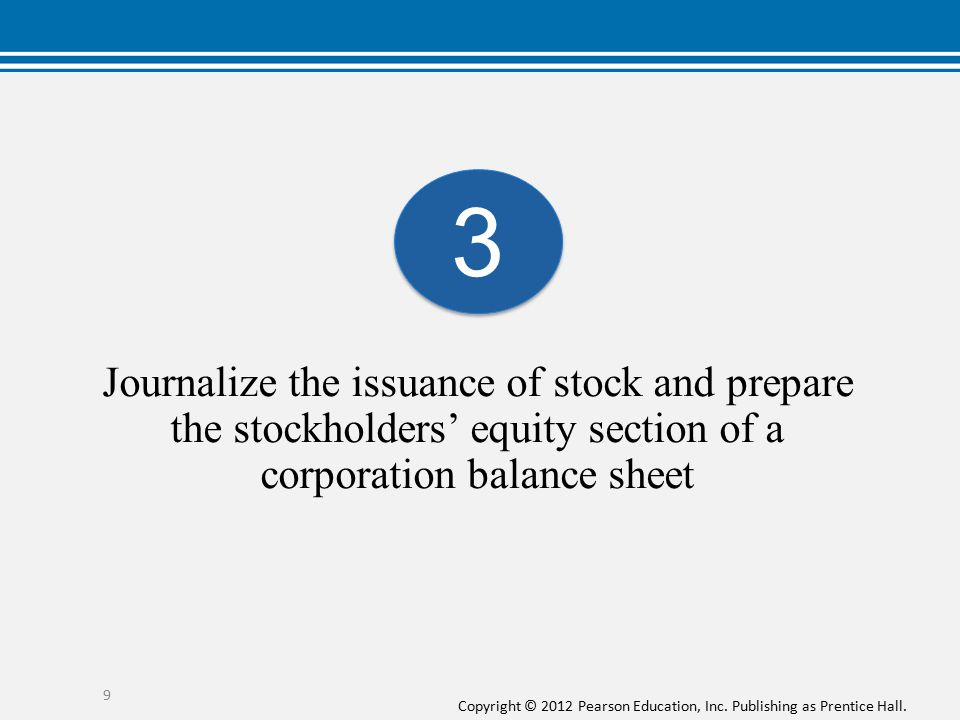 Copyright © 2012 Pearson Education, Inc. Publishing as Prentice Hall. Journalize the issuance of stock and prepare the stockholders' equity section of
