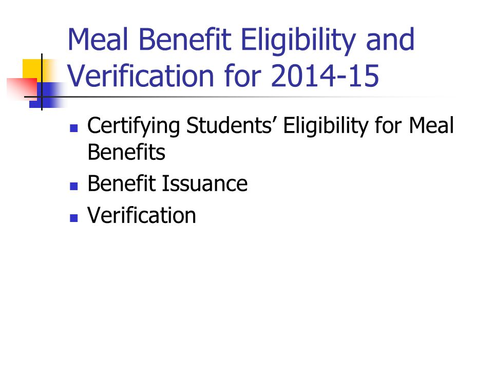 Meal Benefit Eligibility and Verification for 2014-15 Certifying Students' Eligibility for Meal Benefits Benefit Issuance Verification