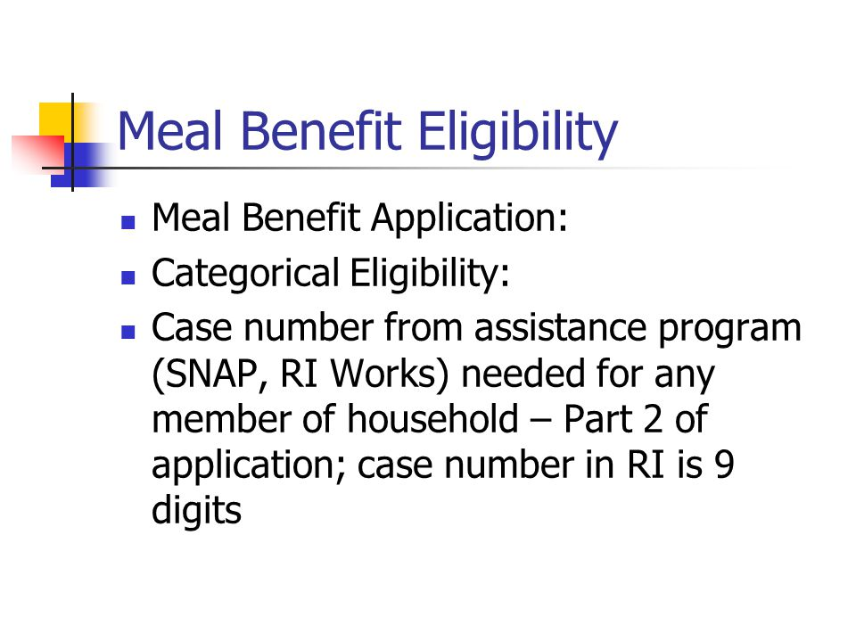 Meal Benefit Eligibility Meal Benefit Application: Categorical Eligibility: Case number from assistance program (SNAP, RI Works) needed for any member