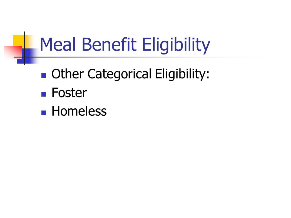 Meal Benefit Eligibility Other Categorical Eligibility: Foster Homeless