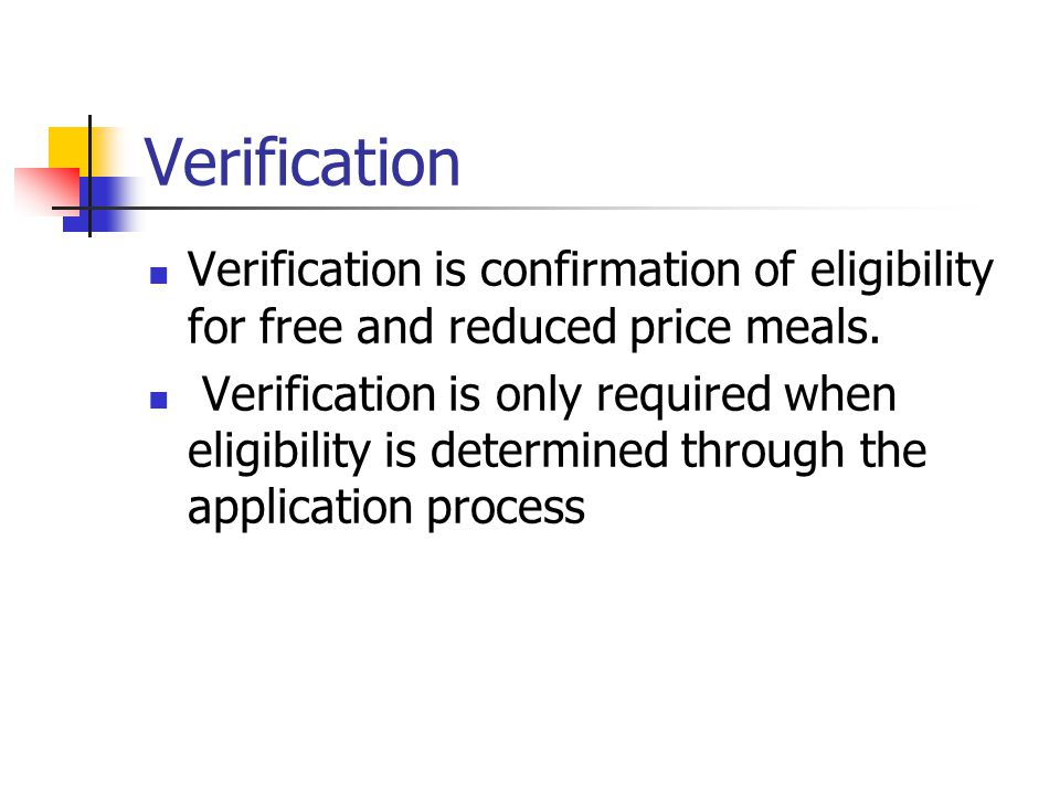 Verification Verification is confirmation of eligibility for free and reduced price meals.