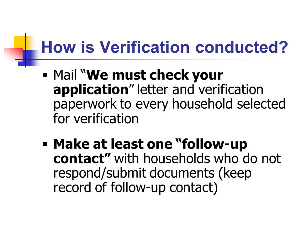 """How is Verification conducted?  Mail """"We must check your application"""" letter and verification paperwork to every household selected for verification"""