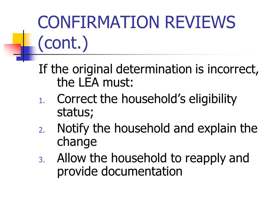 CONFIRMATION REVIEWS (cont.) If the original determination is incorrect, the LEA must: 1.