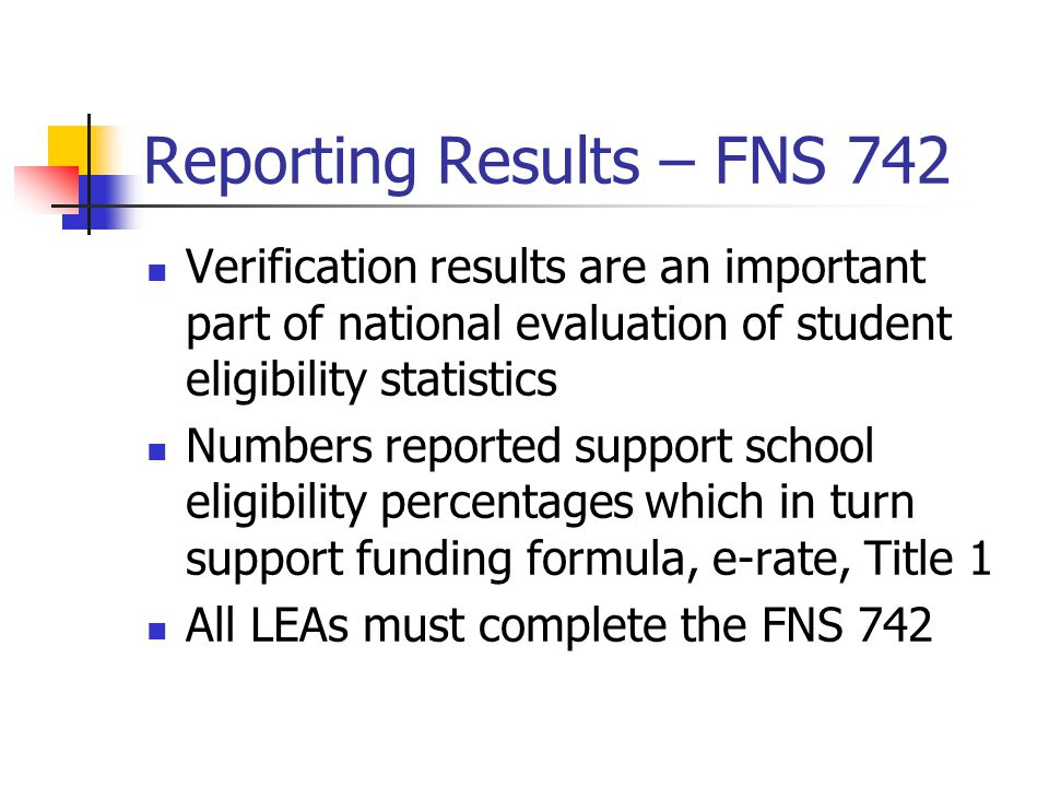 Reporting Results – FNS 742 Verification results are an important part of national evaluation of student eligibility statistics Numbers reported suppo