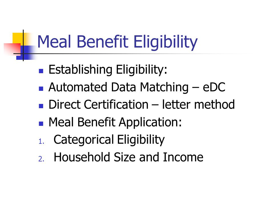 Meal Benefit Eligibility Establishing Eligibility: Automated Data Matching – eDC Direct Certification – letter method Meal Benefit Application: 1. Cat