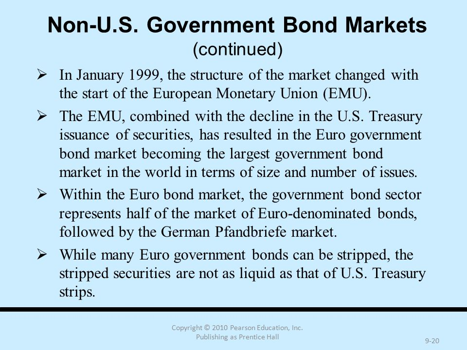Copyright © 2010 Pearson Education, Inc. Publishing as Prentice Hall 9-20 Non-U.S. Government Bond Markets (continued)  In January 1999, the structur