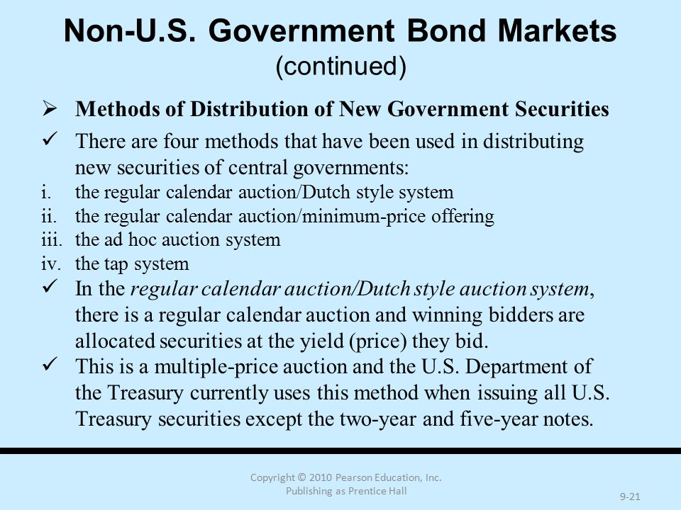 Copyright © 2010 Pearson Education, Inc. Publishing as Prentice Hall 9-21 Non-U.S. Government Bond Markets (continued)  Methods of Distribution of Ne