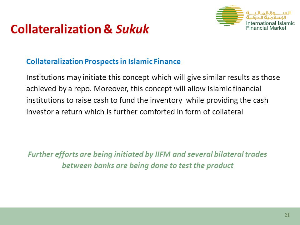 Collateralization Prospects in Islamic Finance Institutions may initiate this concept which will give similar results as those achieved by a repo.
