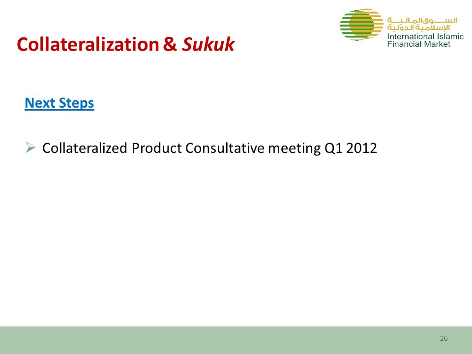 Collateralization & Sukuk Next Steps  Collateralized Product Consultative meeting Q1 2012 26