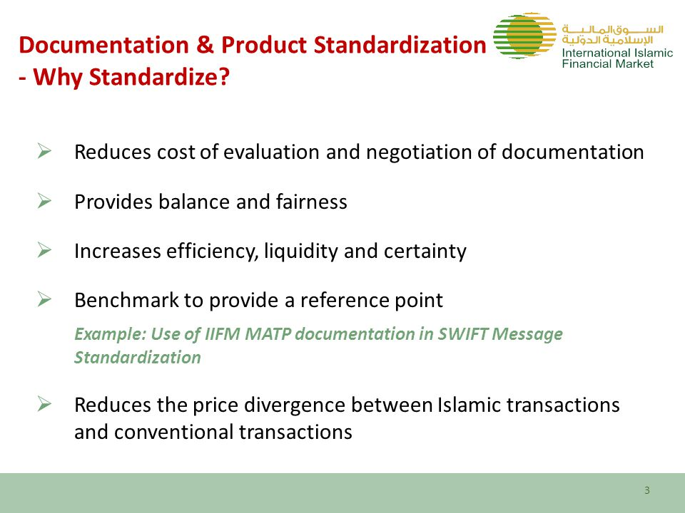 Documentation & Product Standardization – A Market Based Approach  Standardization of existing practices  Review of market practices  Development with Industry consultation  Shari'ah guidance & approval  Legal environment & law reform  Enforceability  Standardization through innovation  Market requirement & research  Consultation by industry experts & development  Shari'ah guidance  applicability/practicality  legal environment & law reform 4