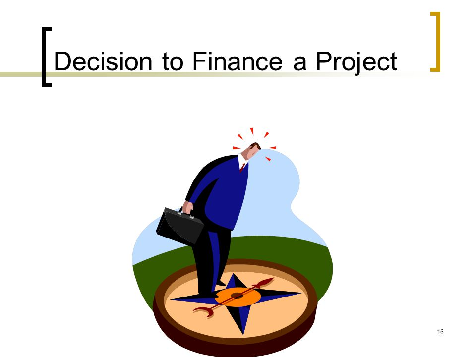 16 Decision to Finance a Project