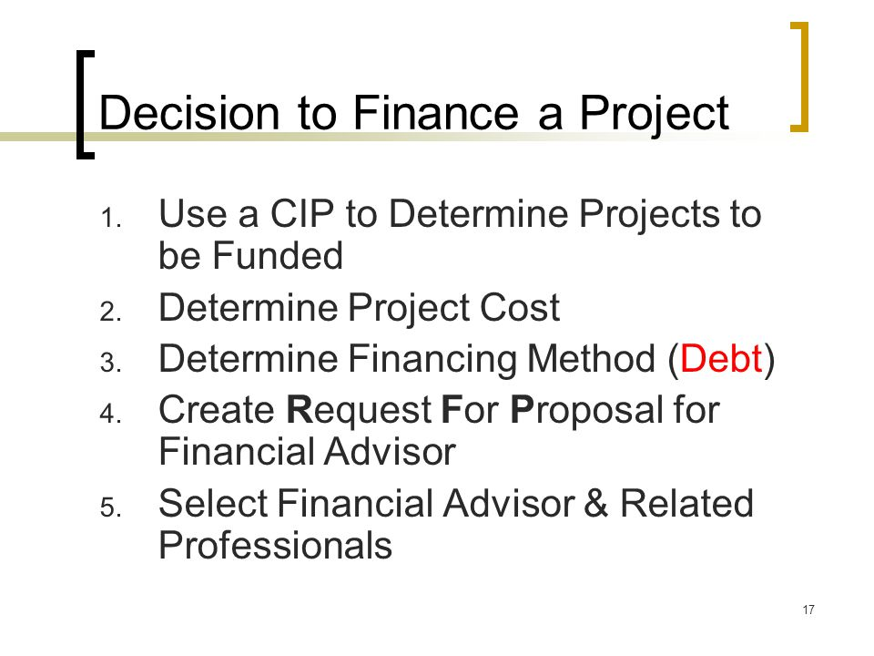 17 Decision to Finance a Project 1. Use a CIP to Determine Projects to be Funded 2.