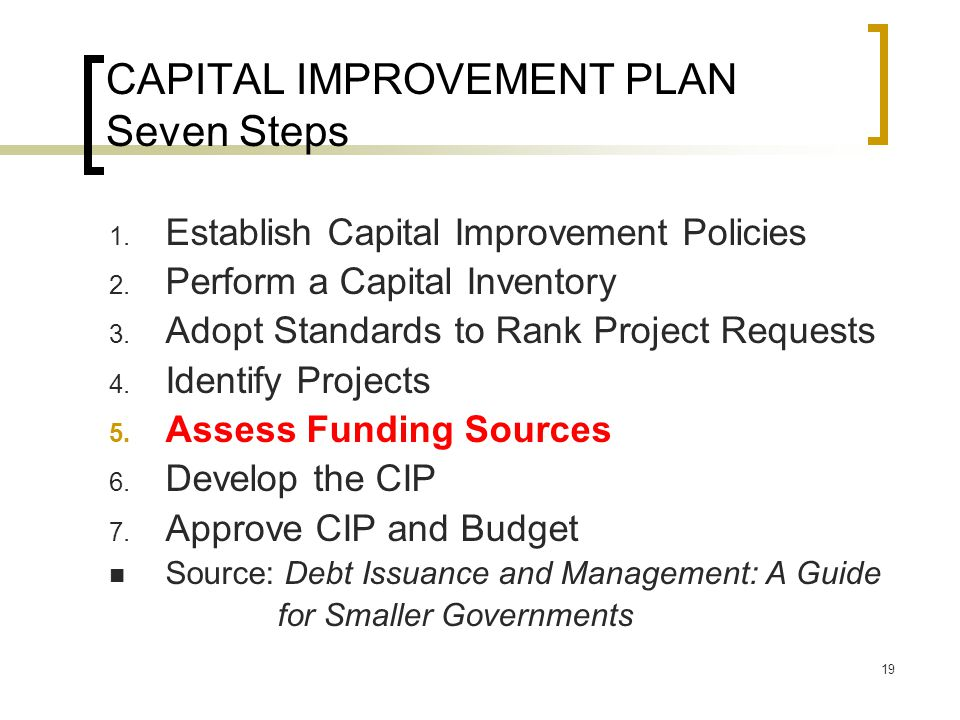 19 CAPITAL IMPROVEMENT PLAN Seven Steps 1. Establish Capital Improvement Policies 2.