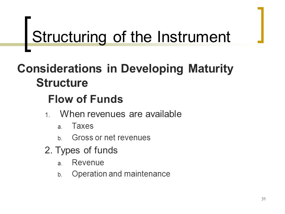 31 Structuring of the Instrument Considerations in Developing Maturity Structure Flow of Funds 1.