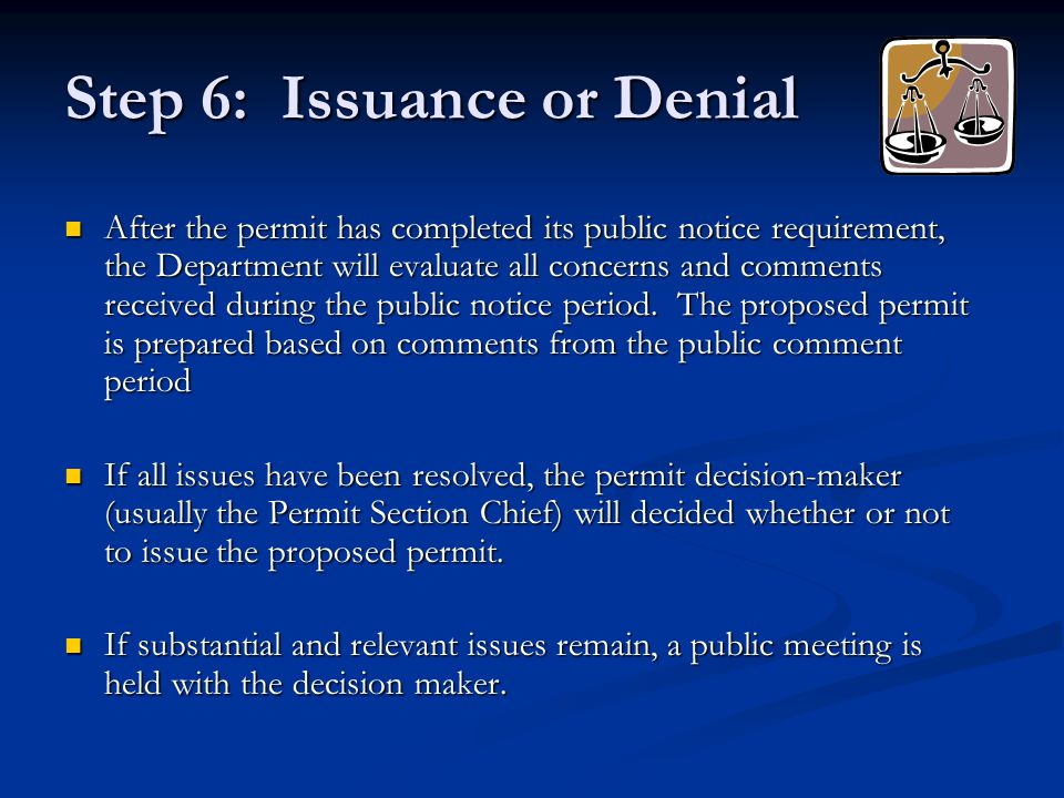 Step 6: Issuance or Denial After the permit has completed its public notice requirement, the Department will evaluate all concerns and comments received during the public notice period.