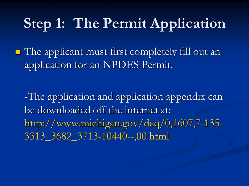 Step 1: The Permit Application The applicant must first completely fill out an application for an NPDES Permit.