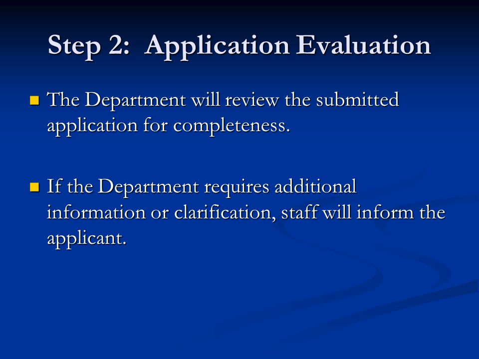 Step 2: Application Evaluation The Department will review the submitted application for completeness.