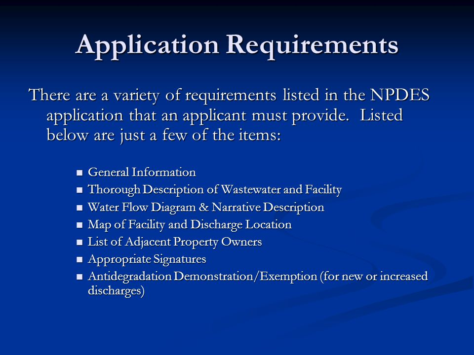 Application Requirements There are a variety of requirements listed in the NPDES application that an applicant must provide.