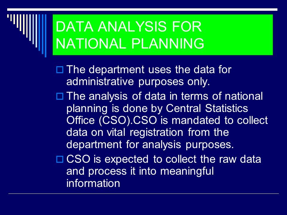 DATA ANALYSIS FOR NATIONAL PLANNING  The department uses the data for administrative purposes only.  The analysis of data in terms of national plann