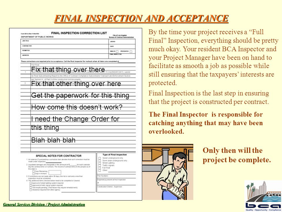 General Services Division / Project Administration FINAL INSPECTION AND ACCEPTANCE Fix that thing over there Fix that other thing over here Get the paperwork for this thing How come this doesn't work.