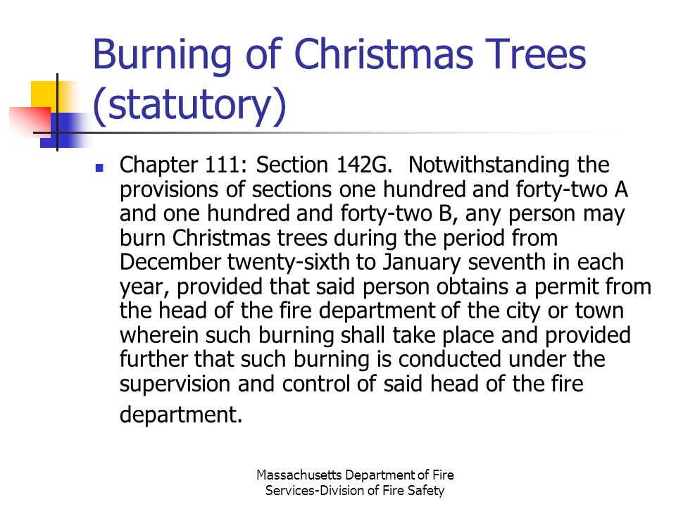 Massachusetts Department of Fire Services-Division of Fire Safety Burning of Christmas Trees (statutory) Chapter 111: Section 142G. Notwithstanding th