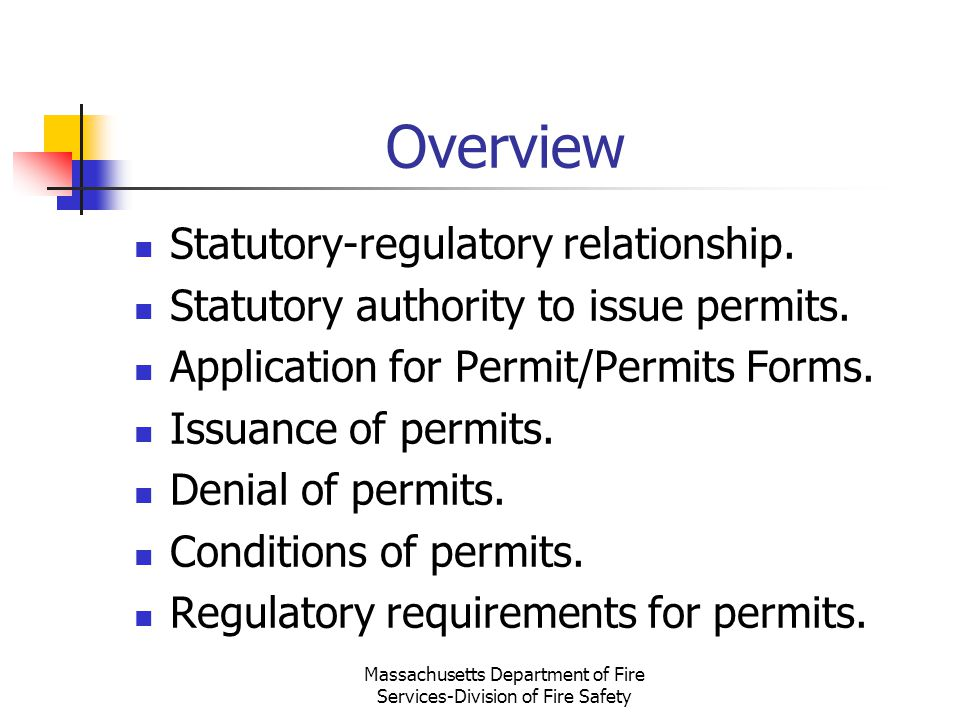 Massachusetts Department of Fire Services-Division of Fire Safety Overview Statutory-regulatory relationship. Statutory authority to issue permits. Ap