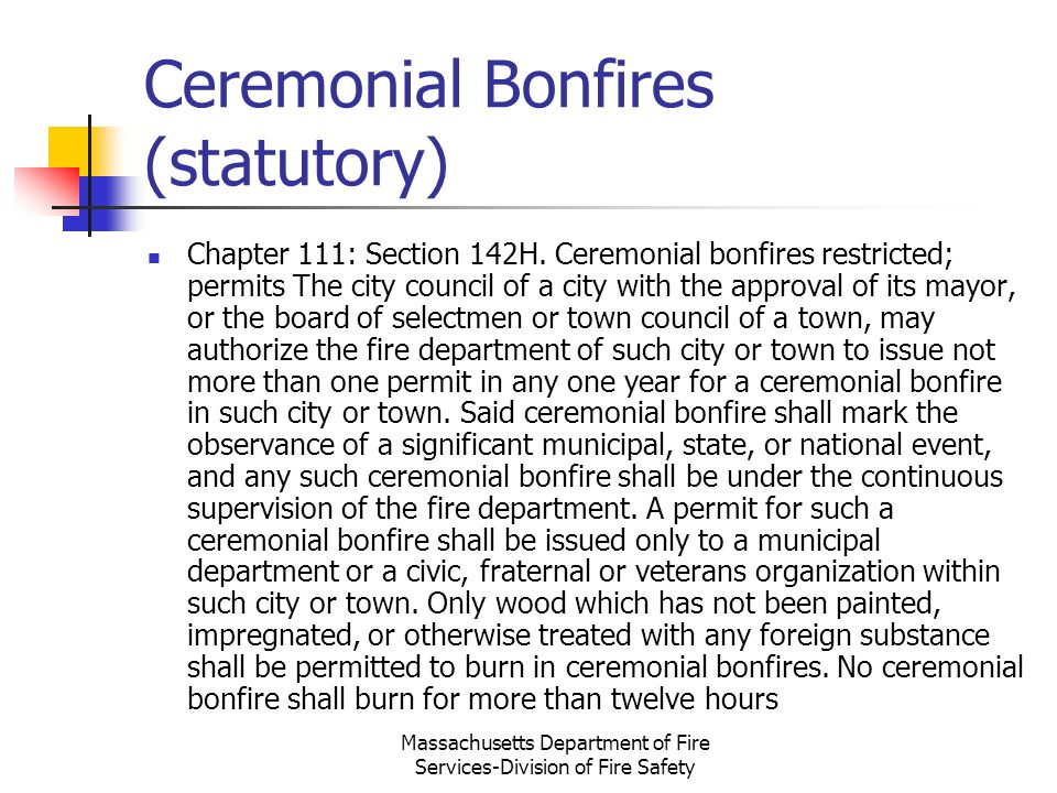 Massachusetts Department of Fire Services-Division of Fire Safety Ceremonial Bonfires (statutory) Chapter 111: Section 142H. Ceremonial bonfires restr