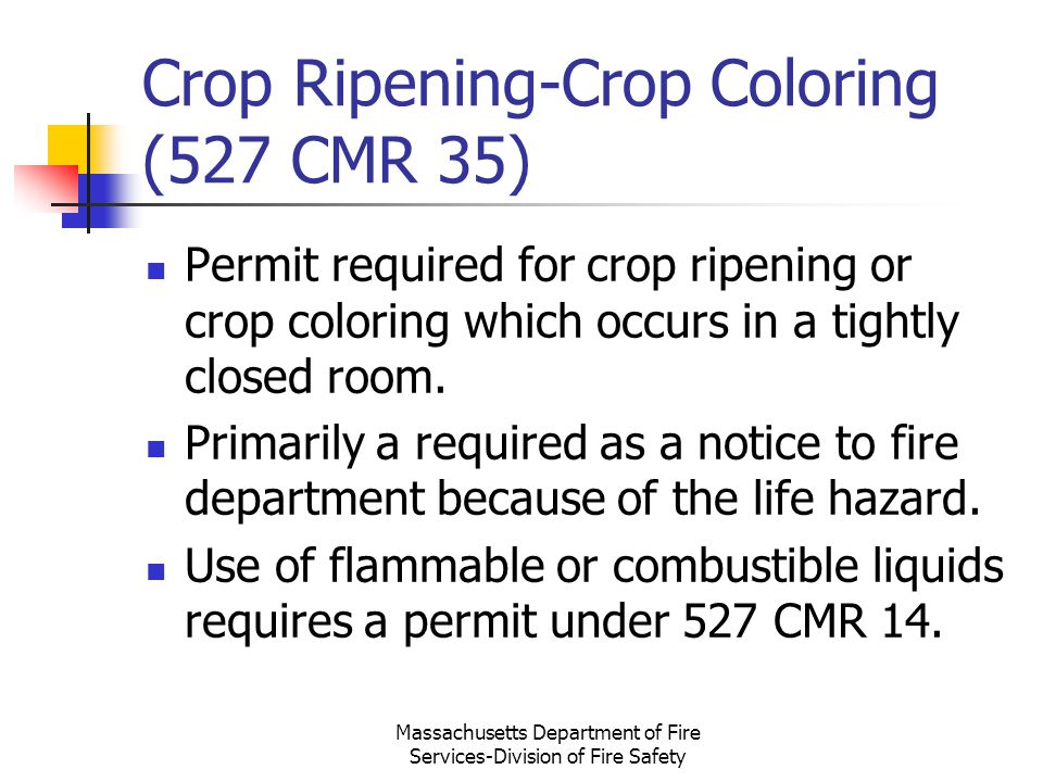 Massachusetts Department of Fire Services-Division of Fire Safety Crop Ripening-Crop Coloring (527 CMR 35) Permit required for crop ripening or crop c