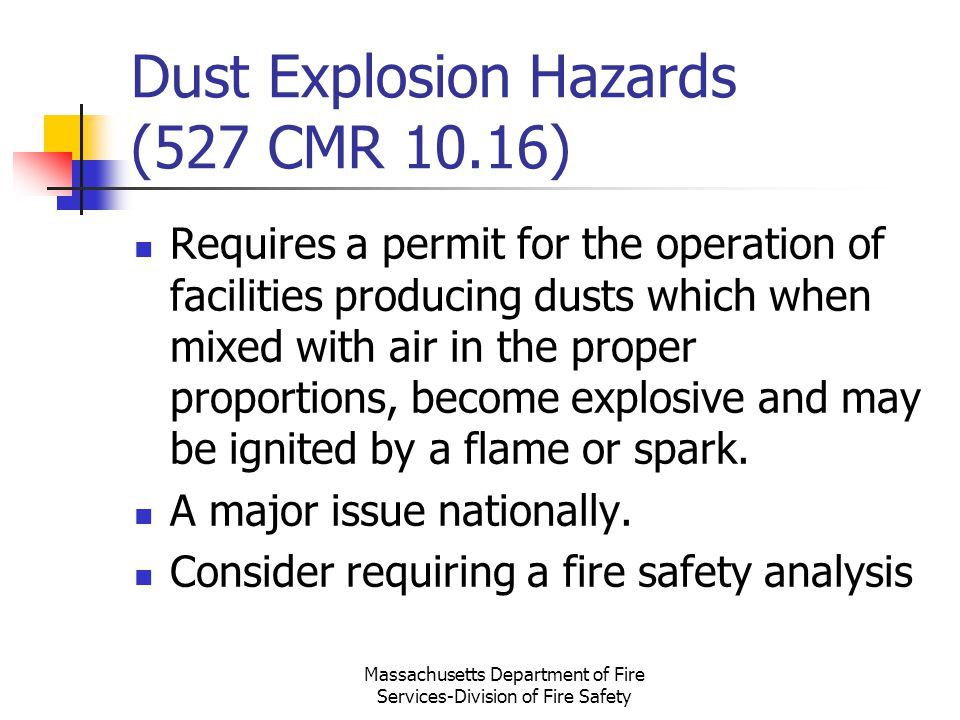 Massachusetts Department of Fire Services-Division of Fire Safety Dust Explosion Hazards (527 CMR 10.16) Requires a permit for the operation of facili