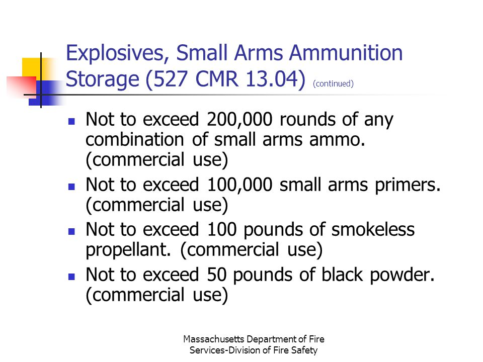 Massachusetts Department of Fire Services-Division of Fire Safety Explosives, Small Arms Ammunition Storage (527 CMR 13.04) (continued) Not to exceed
