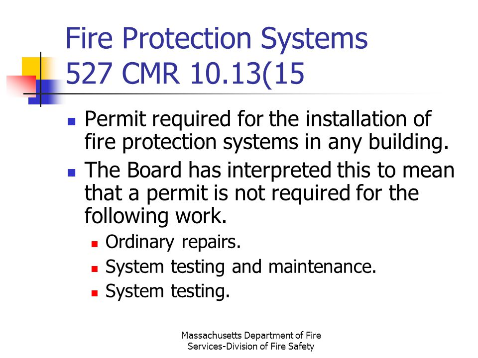 Massachusetts Department of Fire Services-Division of Fire Safety Fire Protection Systems 527 CMR 10.13(15 Permit required for the installation of fir