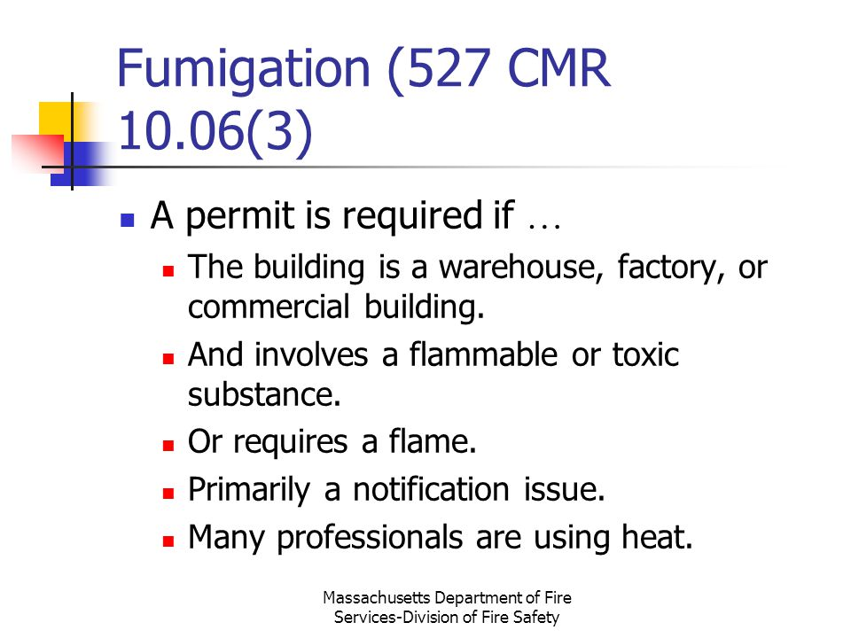 Massachusetts Department of Fire Services-Division of Fire Safety Fumigation (527 CMR 10.06(3) A permit is required if … The building is a warehouse,