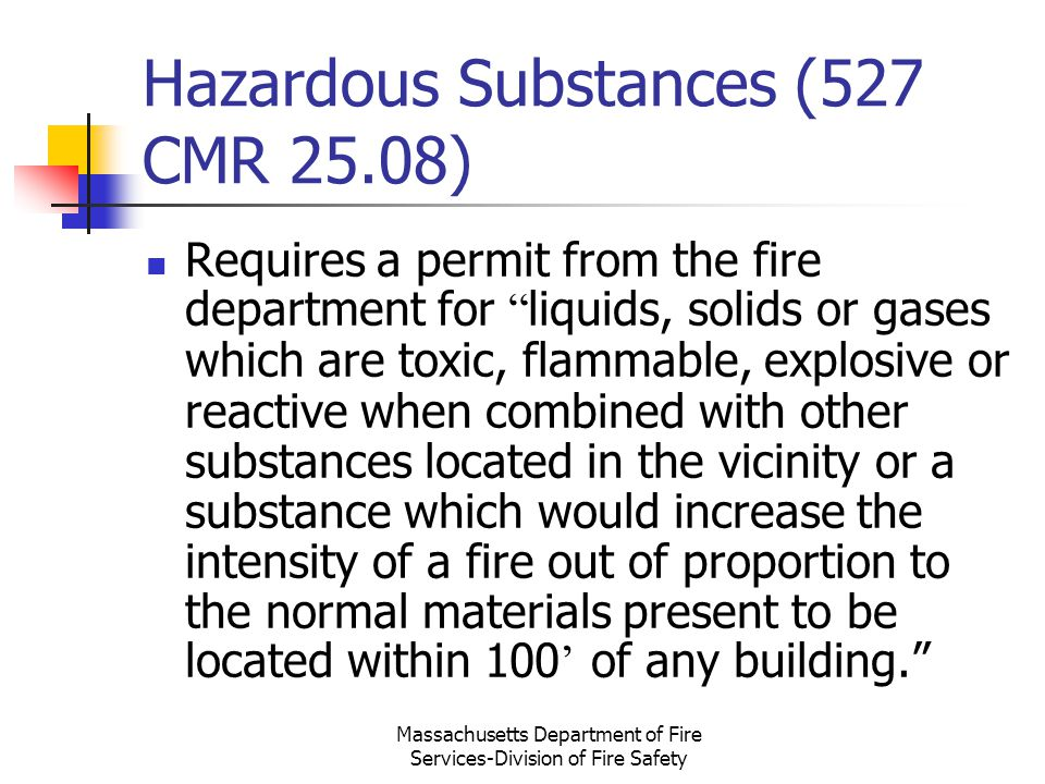 Massachusetts Department of Fire Services-Division of Fire Safety Hazardous Substances (527 CMR 25.08) Requires a permit from the fire department for