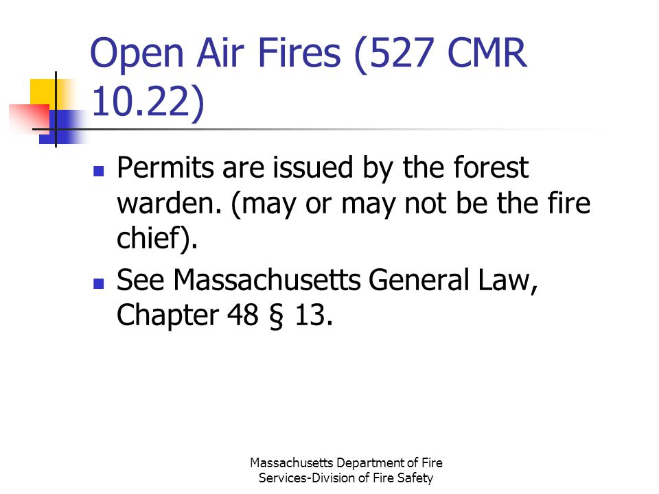 Open Air Fires (527 CMR 10.22) Permits are issued by the forest warden. (may or may not be the fire chief). See Massachusetts General Law, Chapter 48