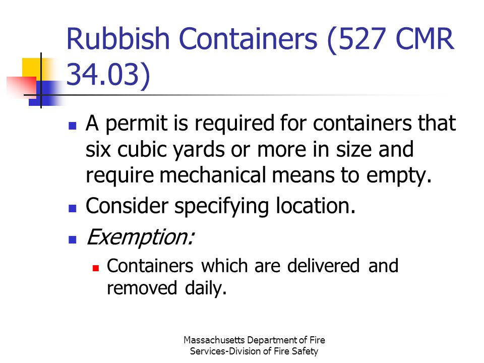Massachusetts Department of Fire Services-Division of Fire Safety Rubbish Containers (527 CMR 34.03) A permit is required for containers that six cubi