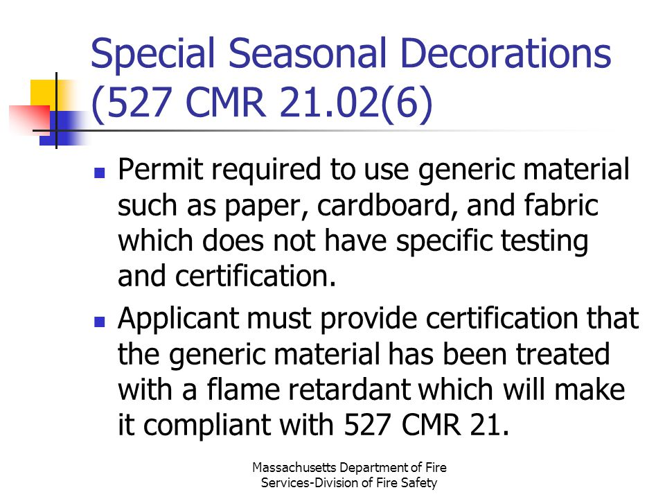 Massachusetts Department of Fire Services-Division of Fire Safety Special Seasonal Decorations (527 CMR 21.02(6) Permit required to use generic materi