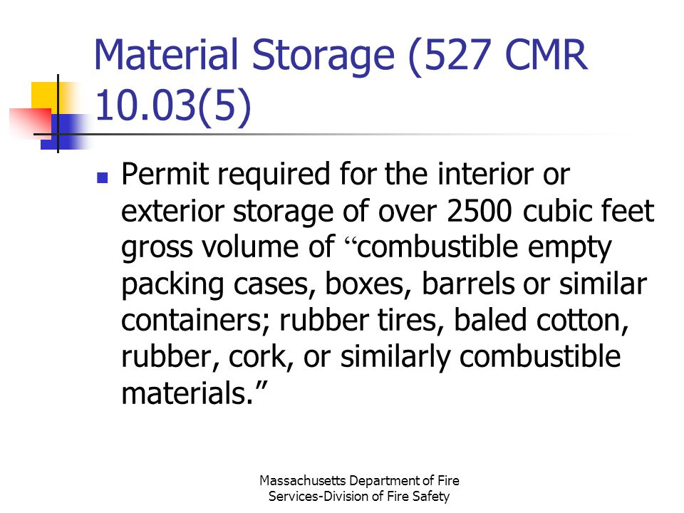 Massachusetts Department of Fire Services-Division of Fire Safety Material Storage (527 CMR 10.03(5) Permit required for the interior or exterior stor