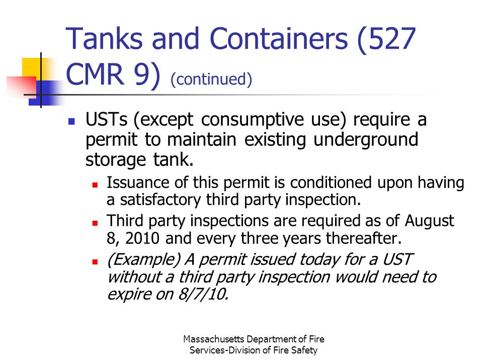 Massachusetts Department of Fire Services-Division of Fire Safety Tanks and Containers (527 CMR 9) (continued) USTs (except consumptive use) require a