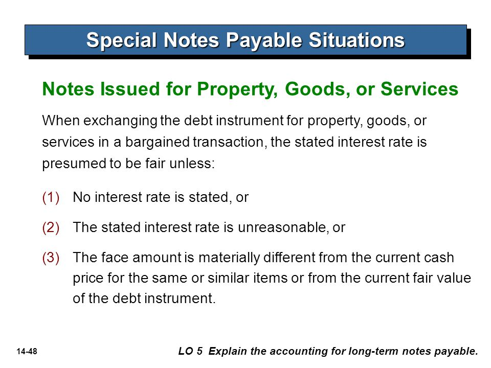 14-48 Notes Issued for Property, Goods, or Services Special Notes Payable Situations LO 5 Explain the accounting for long-term notes payable. (1) (1)N