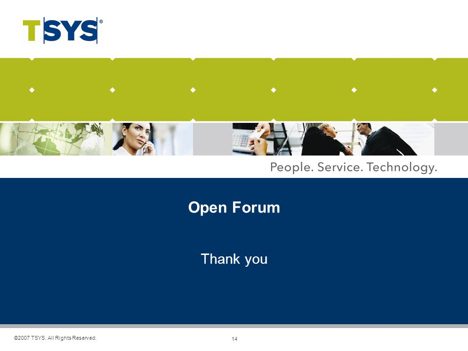 14 ©2007 TSYS. All Rights Reserved. Open Forum Thank you