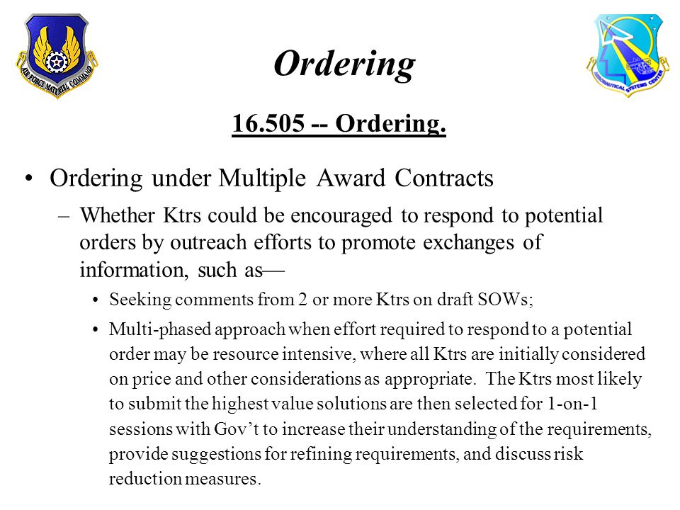 Ordering 16.505 -- Ordering. Ordering under Multiple Award Contracts –Whether Ktrs could be encouraged to respond to potential orders by outreach effo