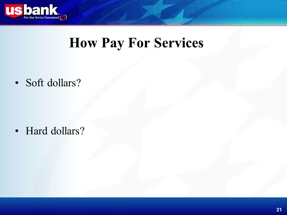 Enhancement Template 21 How Pay For Services Soft dollars Hard dollars