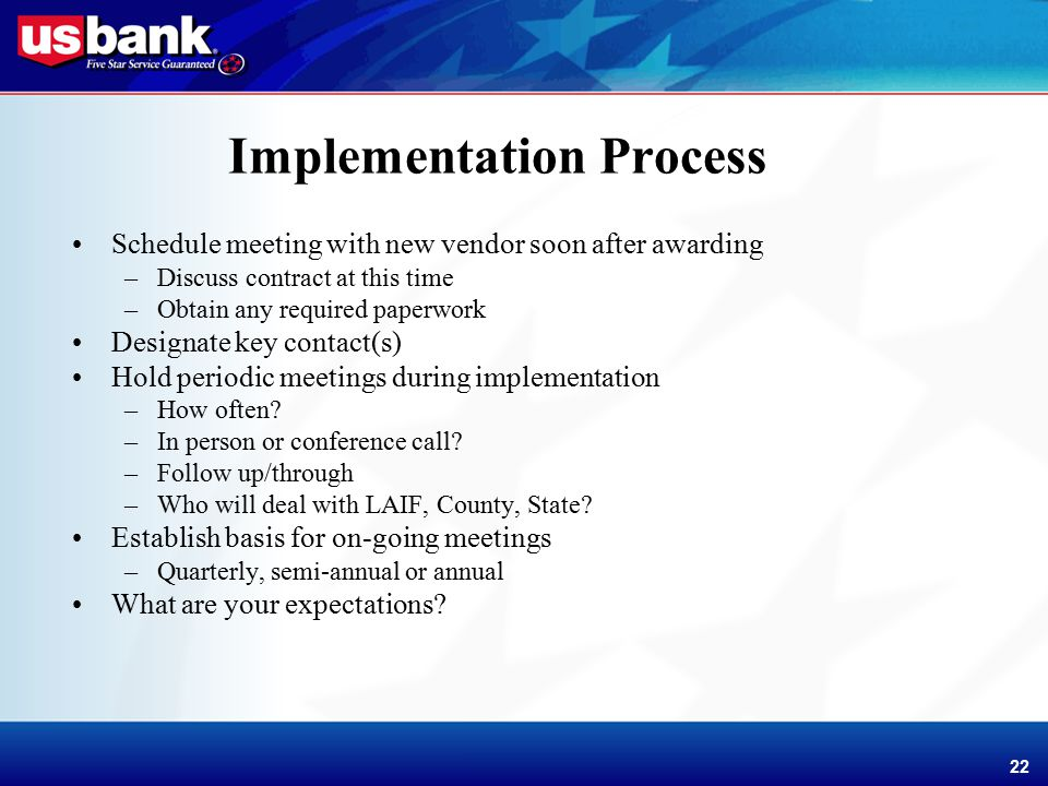 Enhancement Template 22 Implementation Process Schedule meeting with new vendor soon after awarding –Discuss contract at this time –Obtain any required paperwork Designate key contact(s) Hold periodic meetings during implementation –How often.