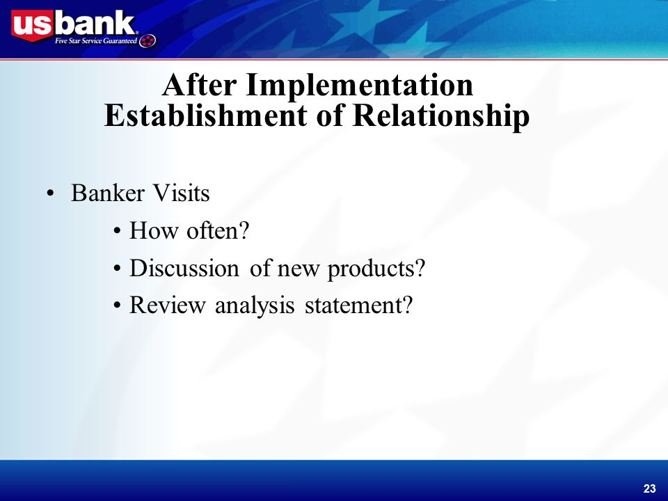 Enhancement Template 23 After Implementation Establishment of Relationship Banker Visits How often.