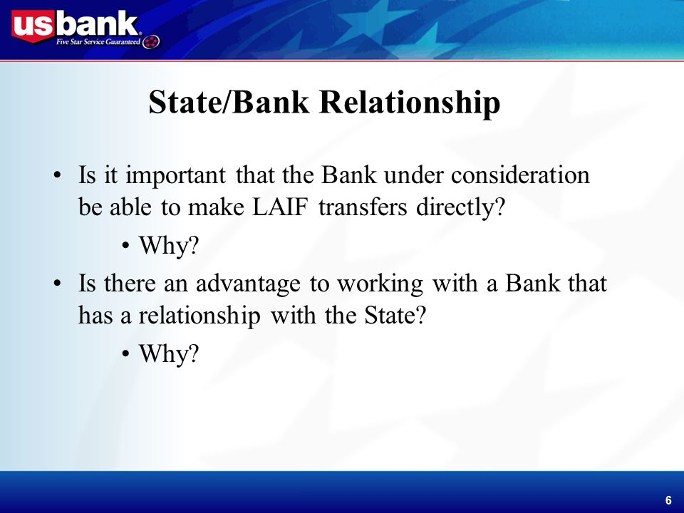 Enhancement Template 6 6 State/Bank Relationship Is it important that the Bank under consideration be able to make LAIF transfers directly.