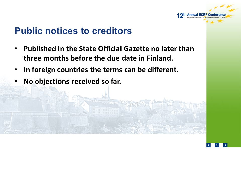Public notices to creditors Published in the State Official Gazette no later than three months before the due date in Finland.