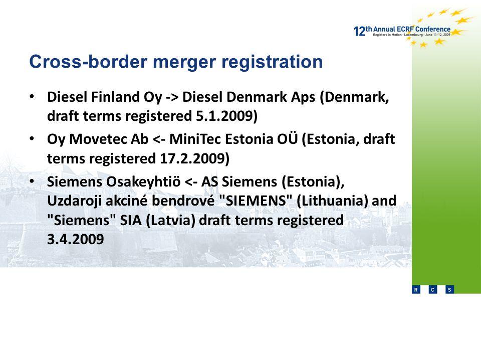Cross-border merger registration Diesel Finland Oy -> Diesel Denmark Aps (Denmark, draft terms registered 5.1.2009) Oy Movetec Ab <- MiniTec Estonia OÜ (Estonia, draft terms registered 17.2.2009) Siemens Osakeyhtiö <- AS Siemens (Estonia), Uzdaroji akciné bendrové SIEMENS (Lithuania) and Siemens SIA (Latvia) draft terms registered 3.4.2009