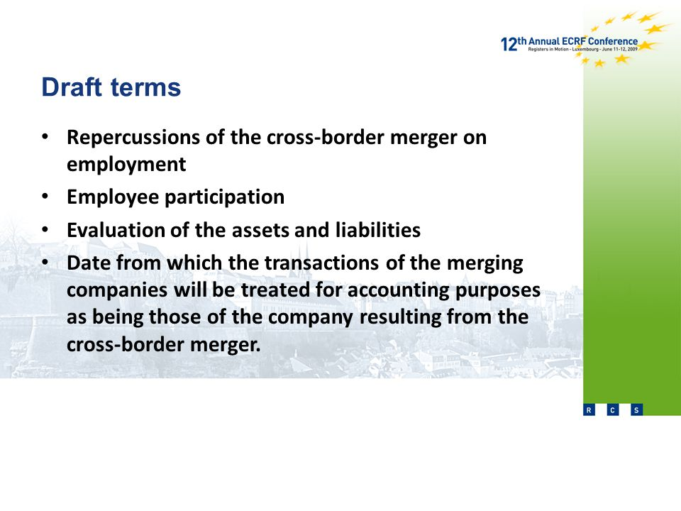 Draft terms Repercussions of the cross-border merger on employment Employee participation Evaluation of the assets and liabilities Date from which the transactions of the merging companies will be treated for accounting purposes as being those of the company resulting from the cross-border merger.