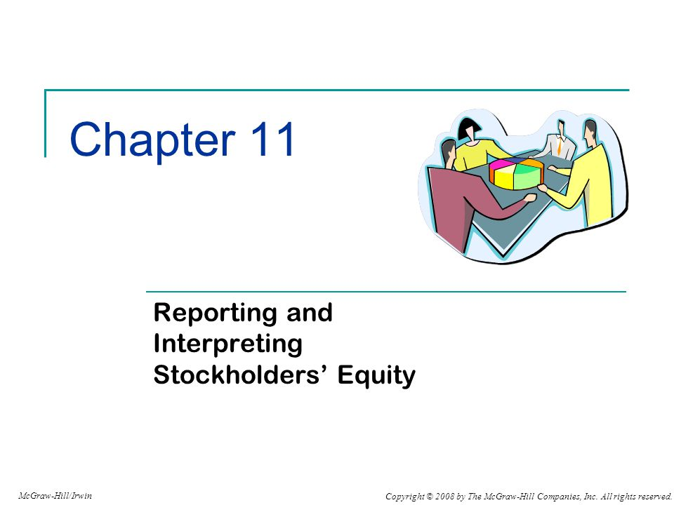 Copyright © 2008 by The McGraw-Hill Companies, Inc. All rights reserved. McGraw-Hill/Irwin Chapter 11 Reporting and Interpreting Stockholders' Equity