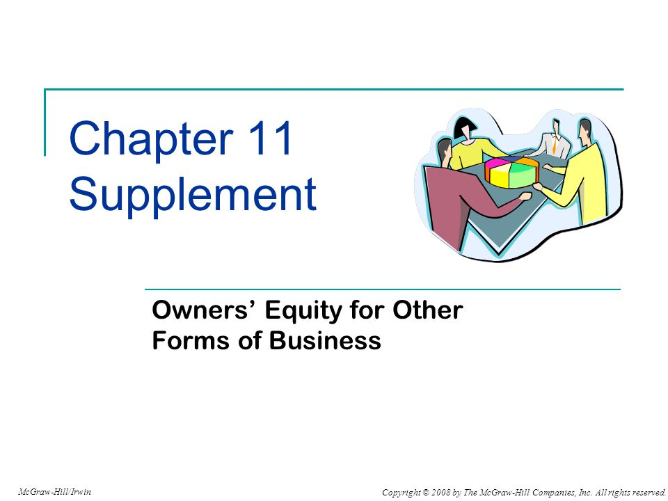 Copyright © 2008 by The McGraw-Hill Companies, Inc. All rights reserved. McGraw-Hill/Irwin Chapter 11 Supplement Owners' Equity for Other Forms of Bus